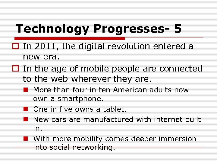 Technology Progresses- 5 o In 2011, the digital revolution entered a new era. o