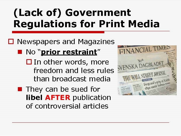"(Lack of) Government Regulations for Print Media o Newspapers and Magazines n No ""prior"