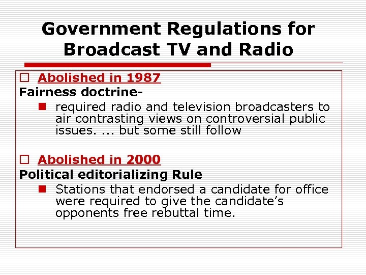 Government Regulations for Broadcast TV and Radio o Abolished in 1987 Fairness doctrinen required