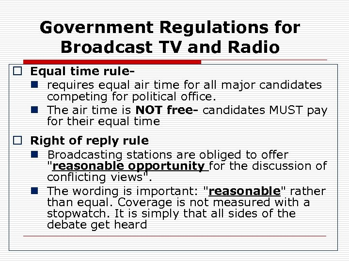Government Regulations for Broadcast TV and Radio o Equal time rulen requires equal air