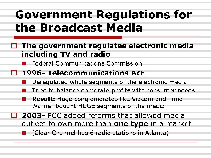 Government Regulations for the Broadcast Media o The government regulates electronic media including TV