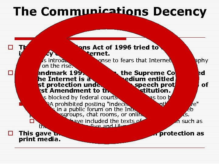 The Communications Decency Act of 1996 o The Communications Act of 1996 tried to