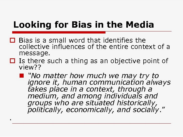 Looking for Bias in the Media o Bias is a small word that identifies
