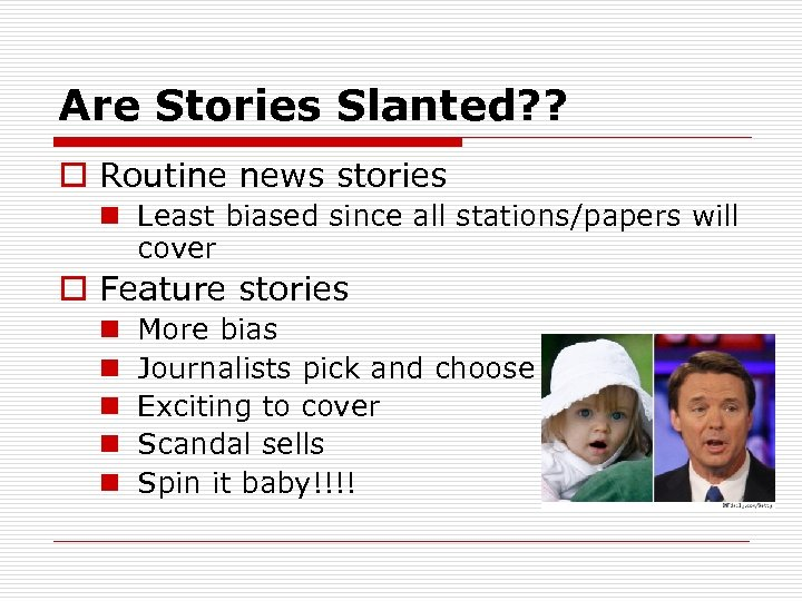 Are Stories Slanted? ? o Routine news stories n Least biased since all stations/papers
