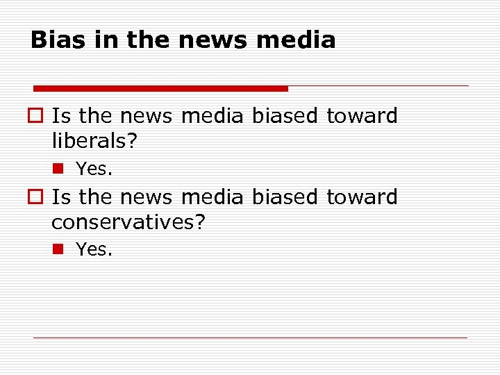 Bias in the news media o Is the news media biased toward liberals? n