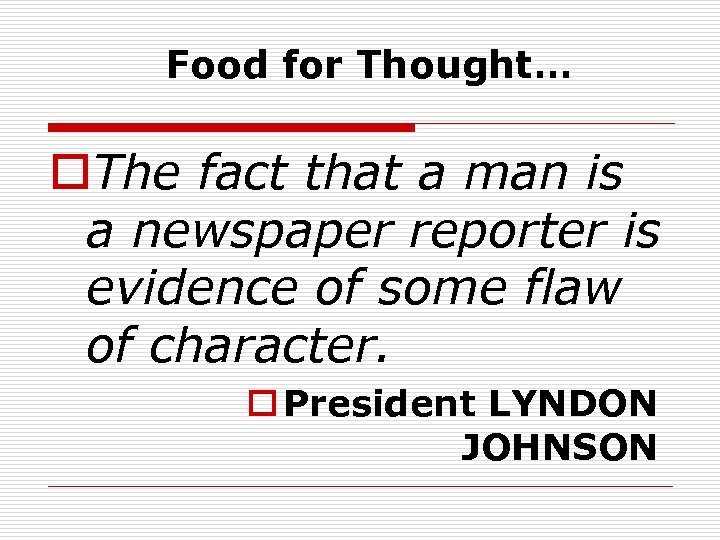 Food for Thought… o. The fact that a man is a newspaper reporter is