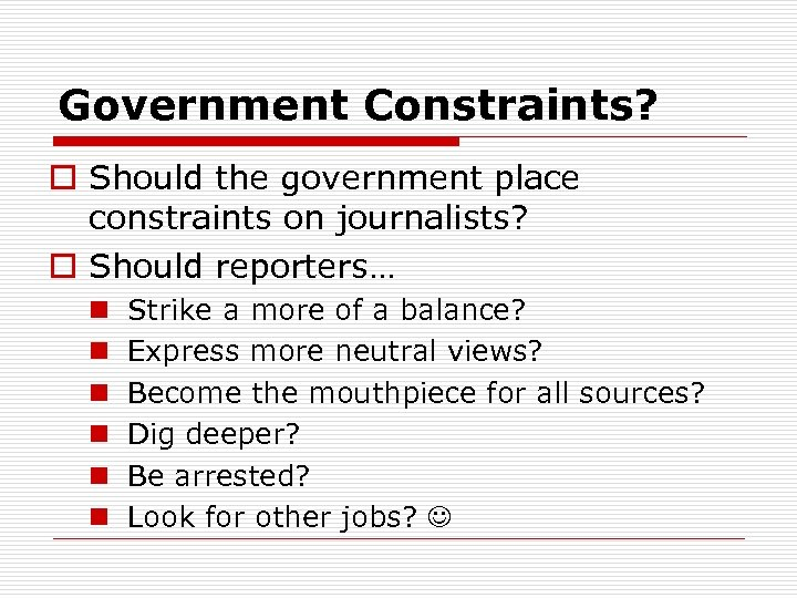 Government Constraints? o Should the government place constraints on journalists? o Should reporters… n