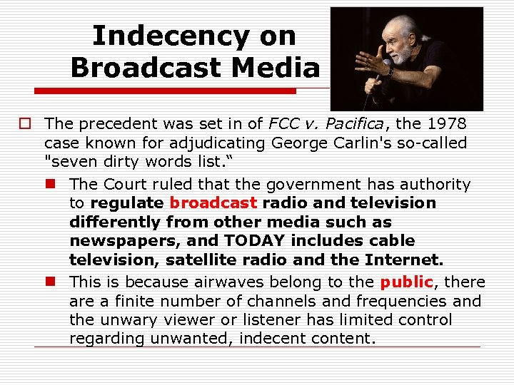Indecency on Broadcast Media o The precedent was set in of FCC v. Pacifica,