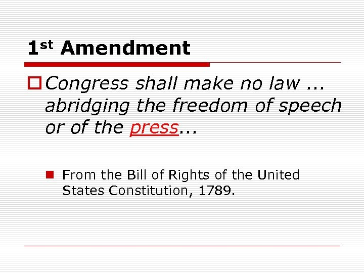 1 st Amendment o Congress shall make no law. . . abridging the freedom