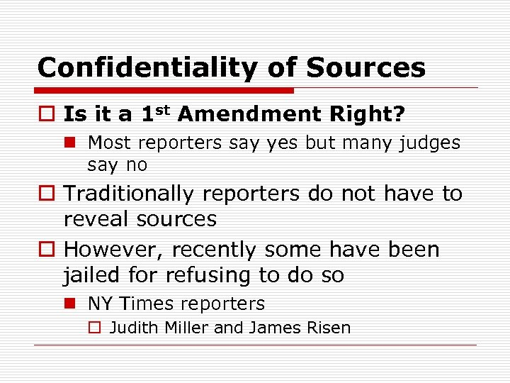 Confidentiality of Sources o Is it a 1 st Amendment Right? n Most reporters