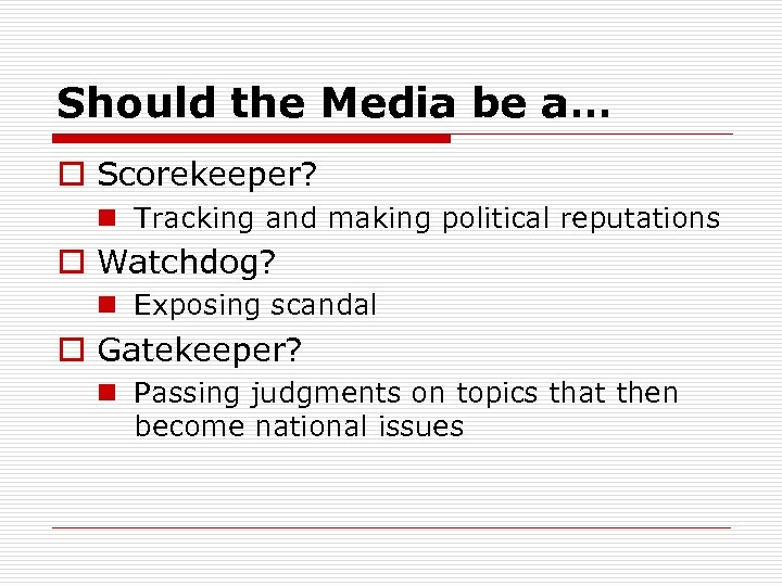 Should the Media be a… o Scorekeeper? n Tracking and making political reputations o