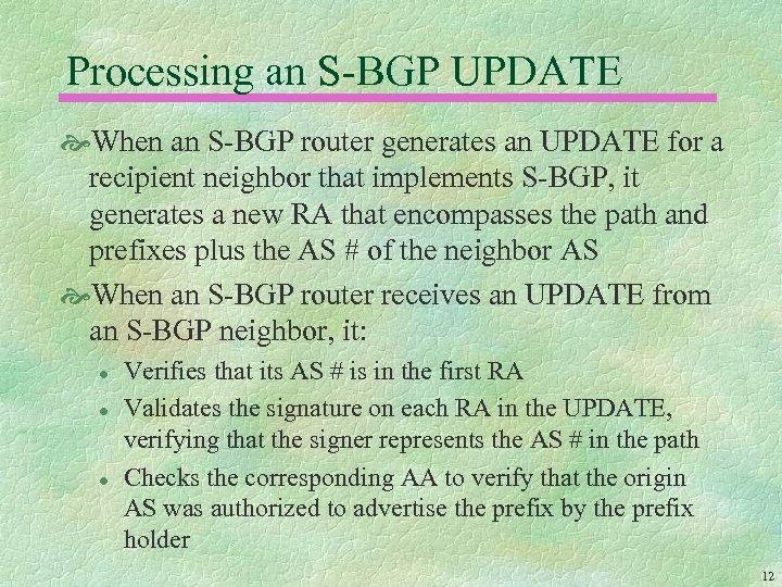 Processing an S-BGP UPDATE When an S-BGP router generates an UPDATE for a recipient