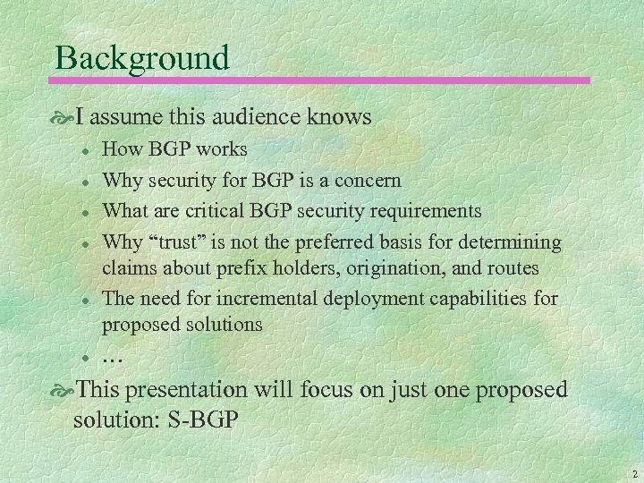 Background I assume this audience knows l l l How BGP works Why security