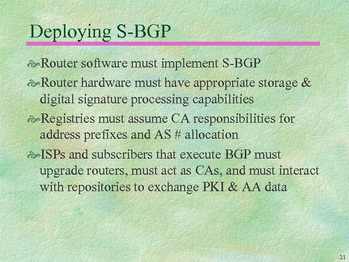 Deploying S-BGP Router software must implement S-BGP Router hardware must have appropriate storage &