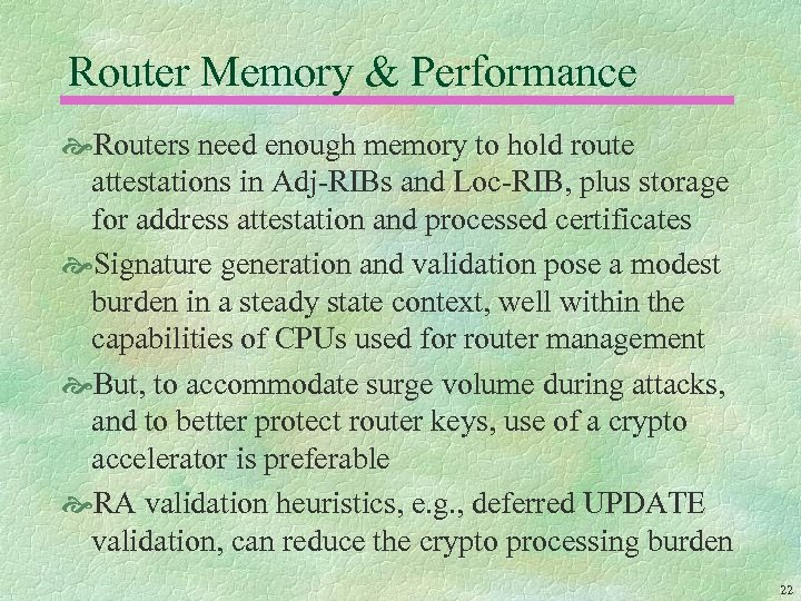 Router Memory & Performance Routers need enough memory to hold route attestations in Adj-RIBs