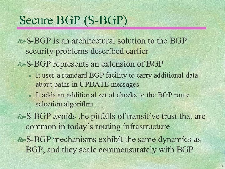 Secure BGP (S-BGP) S-BGP is an architectural solution to the BGP security problems described