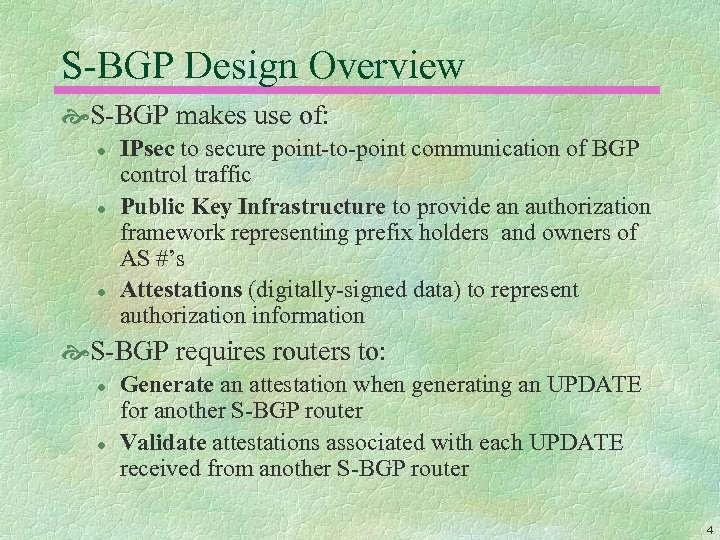 S-BGP Design Overview S-BGP makes use of: l l l IPsec to secure point-to-point
