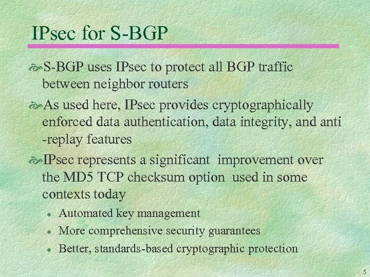 IPsec for S-BGP uses IPsec to protect all BGP traffic between neighbor routers As