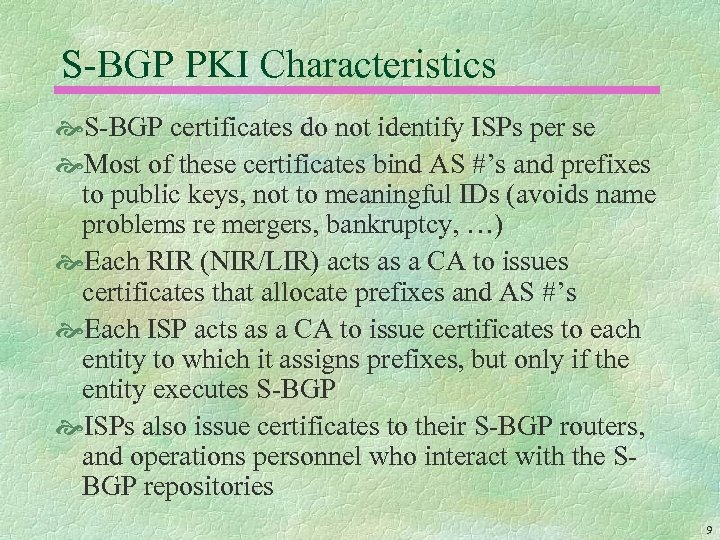 S-BGP PKI Characteristics S-BGP certificates do not identify ISPs per se Most of these