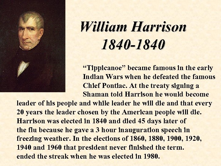 "William Harrison 1840 -1840 ""Tippicanoe"" became famous in the early Indian Wars when he"