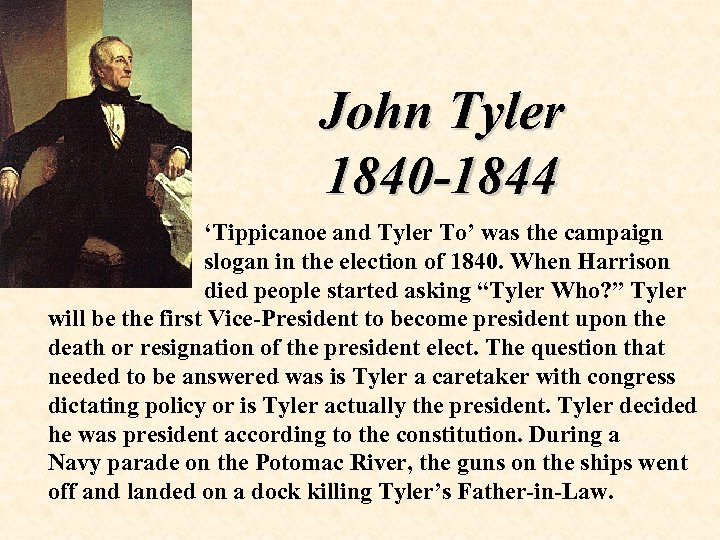 John Tyler 1840 -1844 'Tippicanoe and Tyler To' was the campaign slogan in the