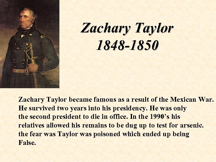 Zachary Taylor 1848 -1850 Zachary Taylor became famous as a result of the Mexican