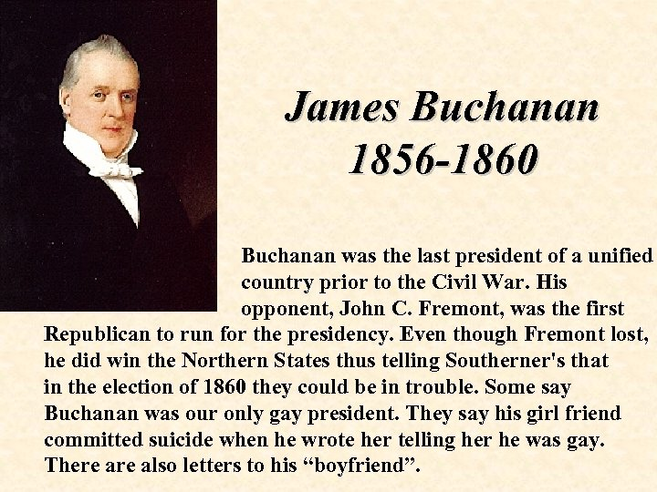 James Buchanan 1856 -1860 Buchanan was the last president of a unified country prior