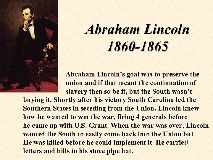 Abraham Lincoln 1860 -1865 Abraham Lincoln's goal was to preserve the union and if