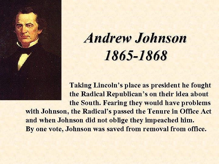 Andrew Johnson 1865 -1868 Taking Lincoln's place as president he fought the Radical Republican's