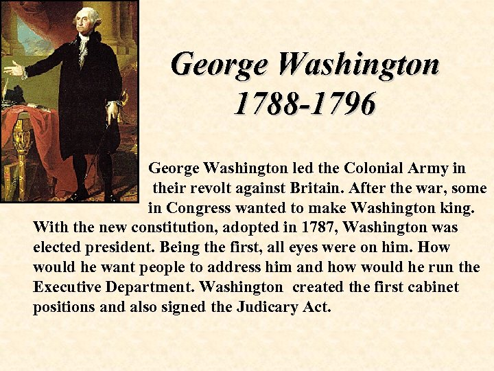 George Washington 1788 -1796 George Washington led the Colonial Army in their revolt