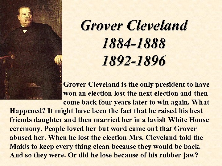 Grover Cleveland 1884 -1888 1892 -1896 Grover Cleveland is the only president to have