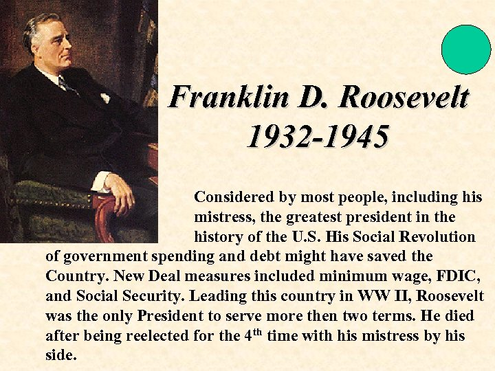 Franklin D. Roosevelt 1932 -1945 Considered by most people, including his mistress, the greatest