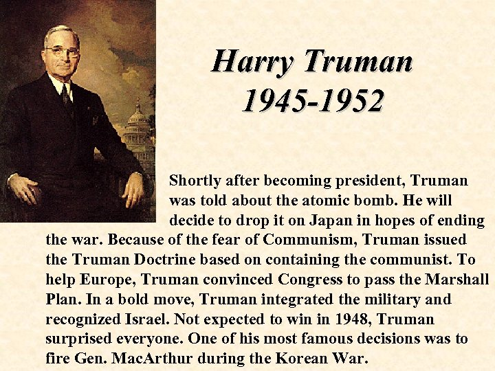 Harry Truman 1945 -1952 Shortly after becoming president, Truman was told about the atomic