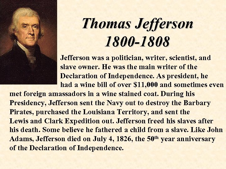 Thomas Jefferson 1800 -1808 Jefferson was a politician, writer, scientist, and slave owner. He