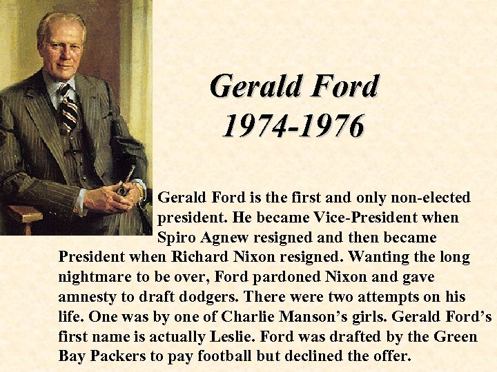 Gerald Ford 1974 -1976 Gerald Ford is the first and only non-elected president. He