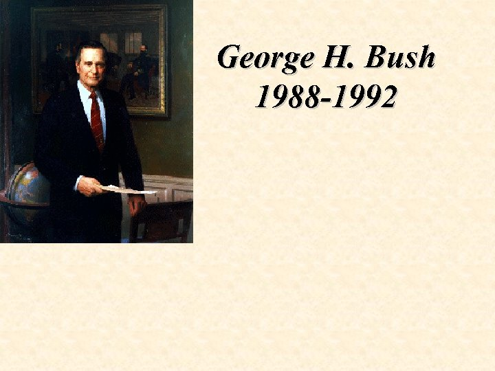 George H. Bush 1988 -1992