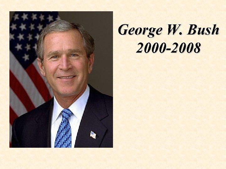George W. Bush 2000 -2008