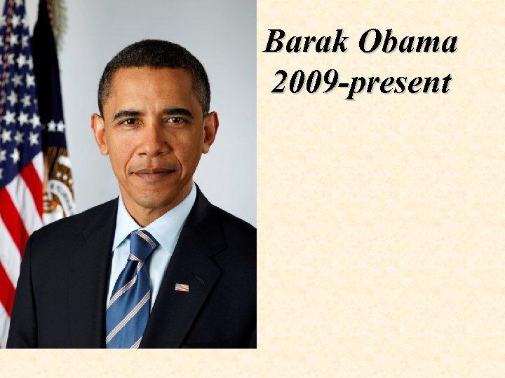 Barak Obama 2009 -present