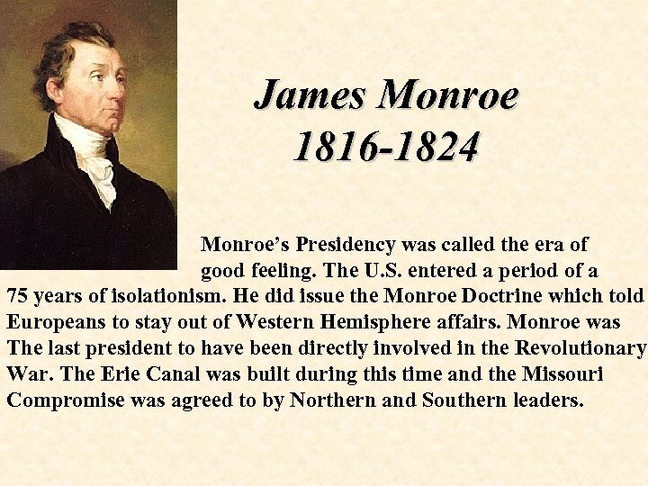 James Monroe 1816 -1824 Monroe's Presidency was called the era of good feeling. The