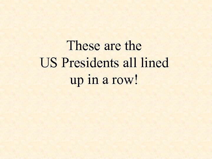 These are the US Presidents all lined up in a row!