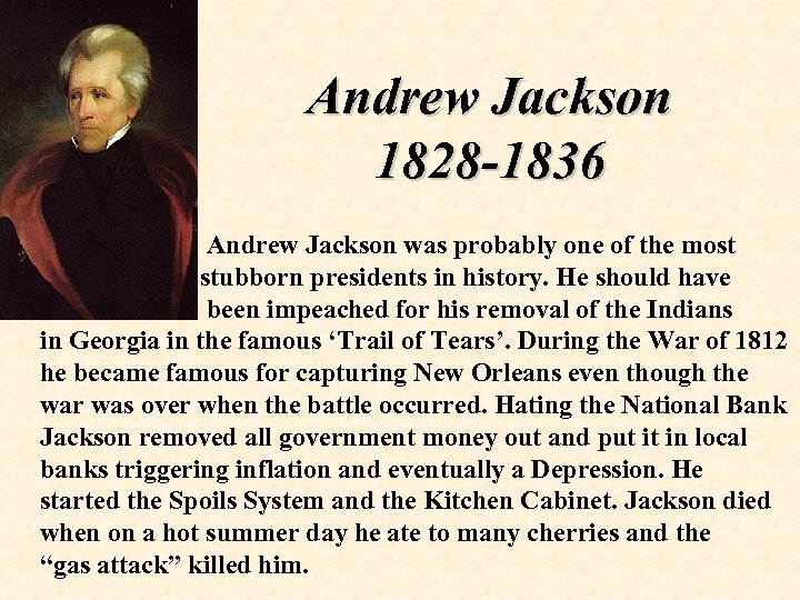 Andrew Jackson 1828 -1836 Andrew Jackson was probably one of the most stubborn presidents