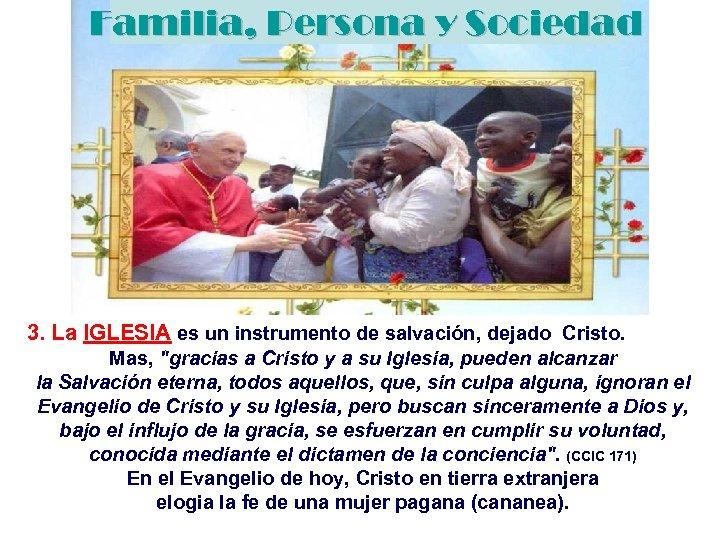 Familia, Persona y Sociedad 3. La IGLESIA es un instrumento de salvación, dejado Cristo.
