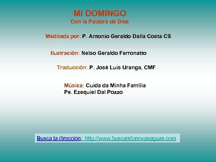 MI DOMINGO Con la Palabra de Dios Meditada por: P. Antonio Geraldo Dalla Costa