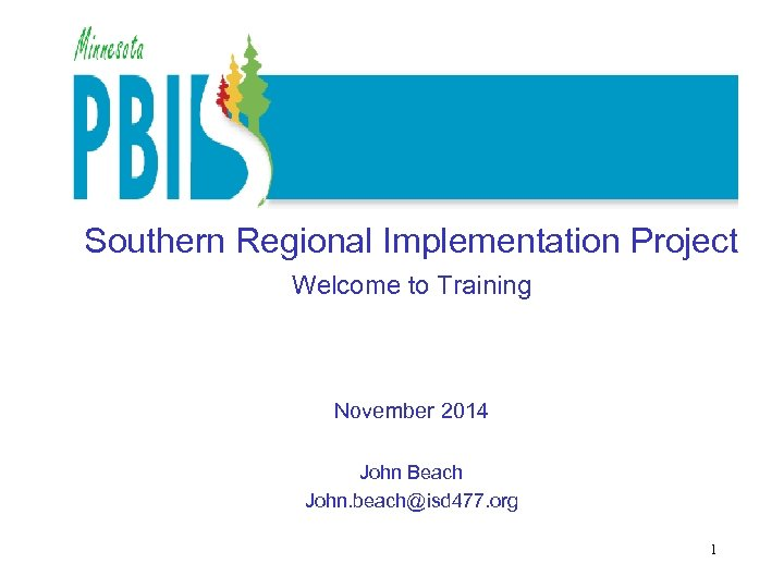 Southern Regional Implementation Project Welcome to Training November 2014 John Beach John. beach@isd 477.