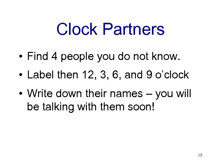 Clock Partners • Find 4 people you do not know. • Label then 12,