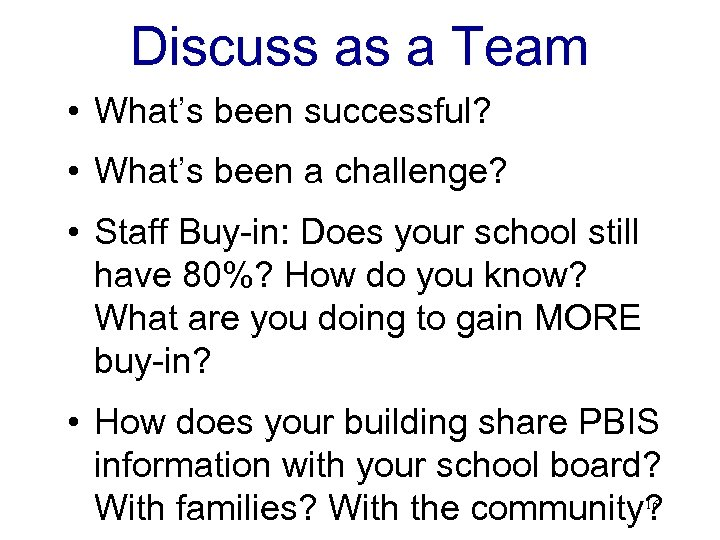 Discuss as a Team • What's been successful? • What's been a challenge? •