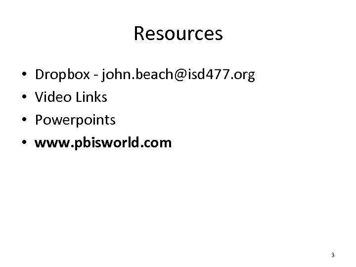 Resources • • Dropbox - john. beach@isd 477. org Video Links Powerpoints www. pbisworld.