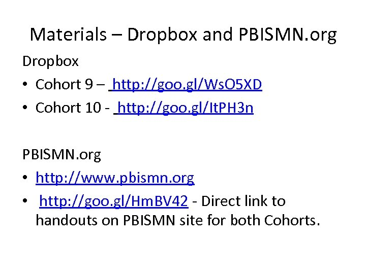 Materials – Dropbox and PBISMN. org Dropbox • Cohort 9 – http: //goo. gl/Ws.