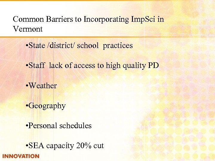Common Barriers to Incorporating Imp. Sci in Vermont • State /district/ school practices •