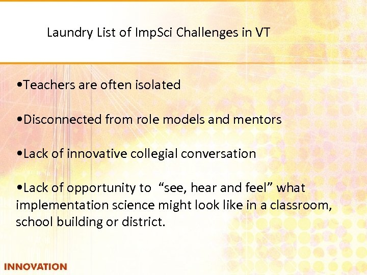 Laundry List of Imp. Sci Challenges in VT • Teachers are often isolated •